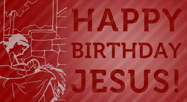 Happy Birthday Jesus December 25 2012 Outpouring